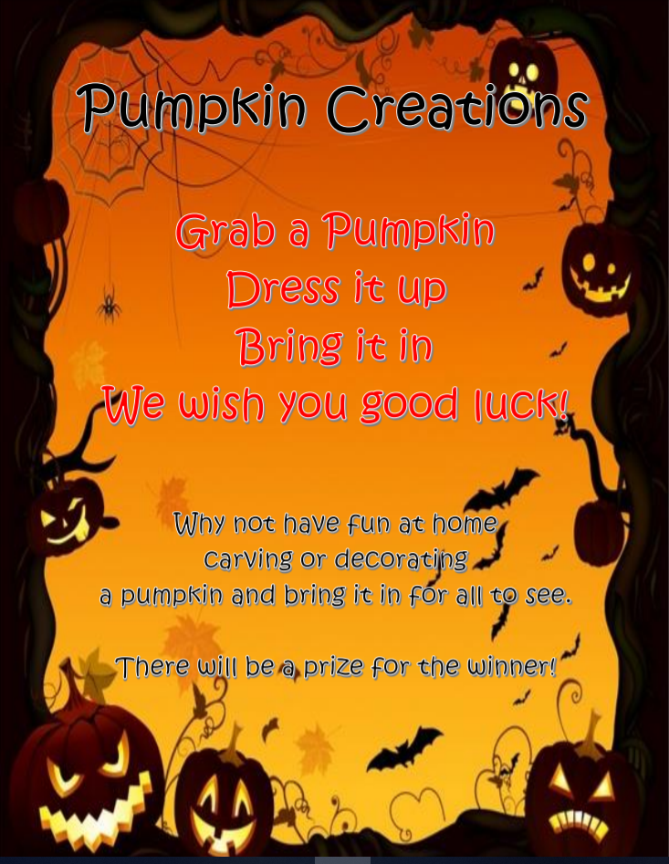 Why not have fun at home carving or decorating a pumpkin and bring it in for all to see. There will be a prize for the winner!